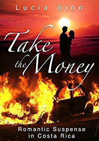 (FREE on 12/30) Take The Money: Romantic Suspense In Costa Rica by Lucia Sinn - http://eBooksHabit.com