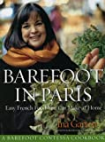 Barefoot Contessa in Paris: Easy French Food You Can Make at Home (0593068432) by Garten, Ina