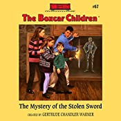 The Mystery of the Stolen Sword: The Boxcar Children Mysteries, Book 67 | Gertrude Chandler Warner