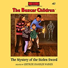The Mystery of the Stolen Sword: The Boxcar Children Mysteries, Book 67 (       UNABRIDGED) by Gertrude Chandler Warner Narrated by Tim Gregory