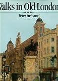 Walks in Old London Peter Jackson