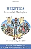 Heretics for Armchair Theologians (0664232051) by González, Justo L.
