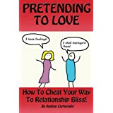 518InyIcUeL. SL160 SS160  Pretending to Love: How to Cheat Your Way to Relationship Bliss! (Paperback)