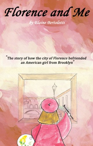 Florence and Me: The story of how the city of Florence befriended an American girl from Brooklyn (...and Me Series Book 1)