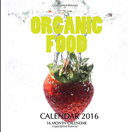Organic Food Calendar 2016 16 Month Calendar