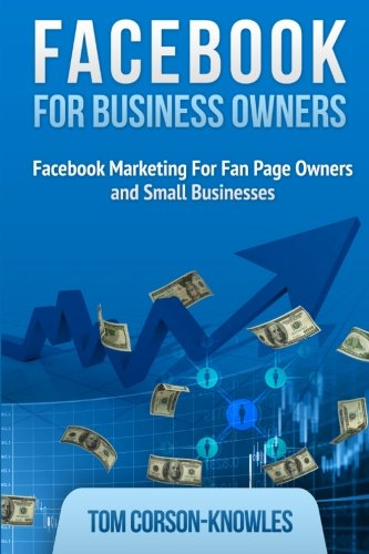 Facebook for Business Owners: Facebook Marketing For Fan Page Owners and Small Businesses (Social Media Marketing) (Volu