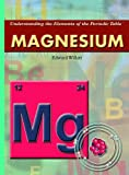 Magnesium (Understanding the Elements of the Periodic Table: Set 3)