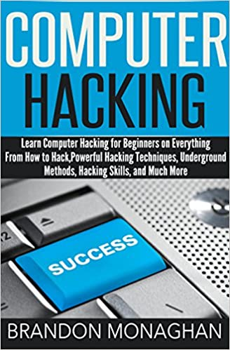 Computer Hacking: Learn computer hacking for beginners on everything from how to hack, powerful hacking techniques, underground methods, hacking skills, and much more