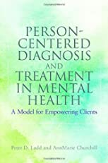 Person-Centered Diagnosis and Treatment in Mental Health: A Model for Empowering Clients