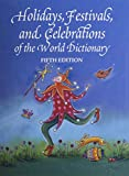 img - for Holidays, Festivals and Celebrations of the World Dictionary: Detailing More Than 3,300 Observances From All 50 States and More Than 100 Nations, A ... Guide to Popular, Ethnic, Religious, Natio book / textbook / text book