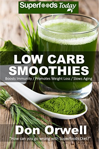 Low Carb Smoothies: Over 100 Quick & Easy Gluten Free Low Cholesterol Whole Foods Blender Recipes full of Antioxidants & Phytochemicals (Natural Weight Loss Transformation Book 254) by Don Orwell
