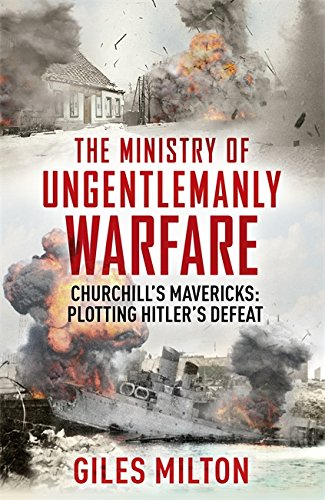 the-ministry-of-ungentlemanly-warfare-churchills-mavericks-plotting-hitlers-defeat