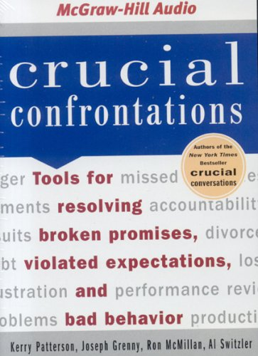 Kerry Patterson - Crucial Confrontations: Tools for Resolving Broken Promises, Violated Expectations, and Bad Behavior