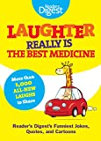 Laughter Really Is The Best Medicine: Americas Funniest Jokes, Stories, and Cartoons