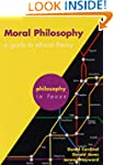 Moral Philosophy: A guide to ethical...