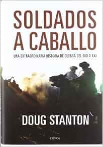 Soldados a caballo: Una extraordinaria historia de guerra del siglo