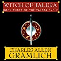 Witch of Talera: Book 3 of the Talera Cycle (       UNABRIDGED) by Charles Allen Gramlich Narrated by Kaleo Griffith