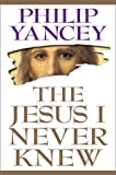 The Jesus I Never Knew (0310204070) by Philip Yancey