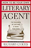 How To Be Your Own Literary Agent (0395718198) by Curtis, Richard