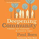 Deepening Community: Finding Joy Together in Chaotic Times Audiobook by Paul Born Narrated by Jon Repp