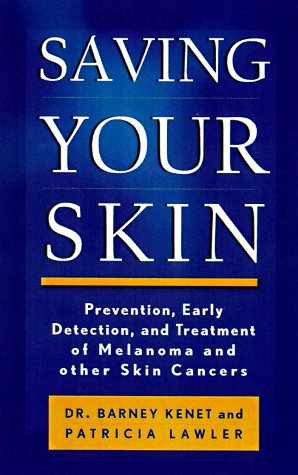 Saving Your Skin: Prevention, Early Detection, and Treatment of Melanoma and Other Skin Cancers