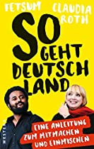 SO GEHT DEUTSCHLAND: EINE ANLEITUNG ZUM MITMACHEN UND EINMISCHEN (GERMAN EDITION)