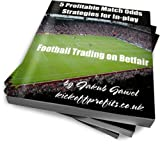 5 Profitable Match Odds Strategies For In-play Football Trading On Betfair (Betfair Football Trading)