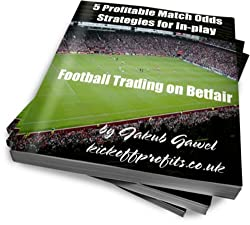 5 Profitable Match Odds Strategies For In-play Football Trading On Betfair (Betfair Football Trading Book 2)