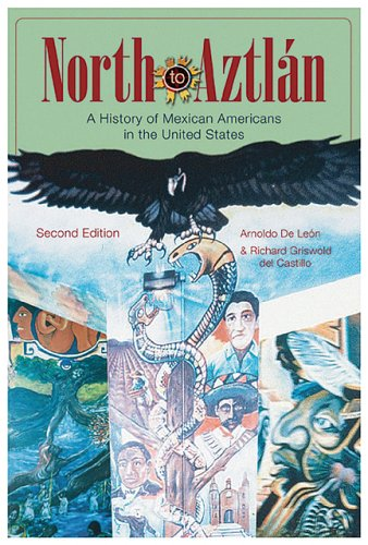 North to Aztlan: A History of Mexican Americans in the...