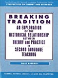 img - for Breaking Tradition: An Exploration of the Historical Relationship Between Theory and Practice in Second Language Teaching book / textbook / text book