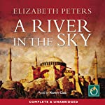 A River in the Sky: An Amelia Peabody Murder Mystery (       UNABRIDGED) by Elizabeth Peters Narrated by Karen Cass