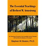 The Essential Teachings of Herbert W. Armstrong: His Teachings Focused on the Incredible Human Potential. Did He Solve the Mystery of the Ages? ~ Stephen Boston