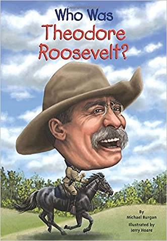 Who Was Theodore Roosevelt? written by Michael Burgan