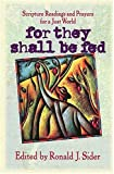For They Shall Be Fed: Scripture Readings and Prayers for a Just World (0849953146) by Sider, Ronald J.
