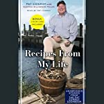 Recipes From My Life: Unabridged Selections from the Pat Conroy Cookbook | Pat Conroy,Suzanne Williamson Pollak