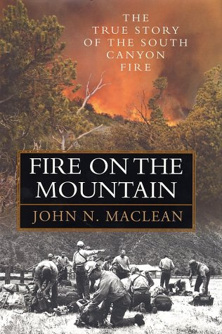 Fire on the Mountain: The True Story of the South Canyon Fire, John N. Maclean