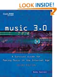 Music 3.0: A Survival Guide for Making Music in the Internet Age Revised and Updated (Music Pro Guides)