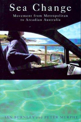 Sea Change: Movement from Metropolitan to Arcadian Australia