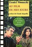 echange, troc Daniel Wronecki - Au film de ma jours : Suivi de Quel cinéma ?