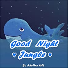 Good Night Jungle | Livre audio Auteur(s) : Adelina Hill Narrateur(s) : Tiffany Marz