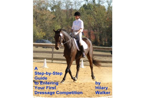 Free Kindle Book : A Step-by-Step Guide to Entering Your First Dressage Competition
