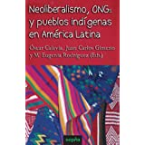 Neoliberalismo, ONGs, y pueblos indígenas en América Latina