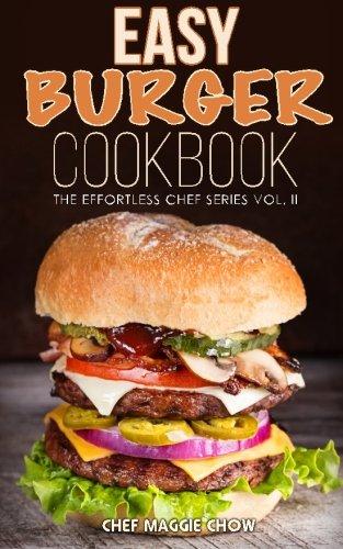 Easy Burger Cookbook: Volume 2 (The Effortless Chef Series)