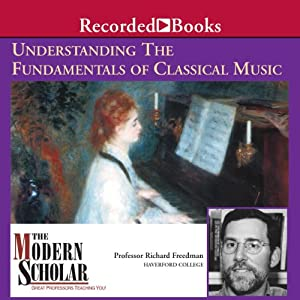 The Modern Scholar: Understanding the Fundamentals of Classical Music | [Richard Freedman]