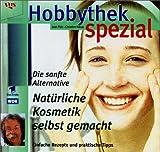 Image de Hobbythek Spezial: Natürliche Kosmetik Selbst Gemacht: Einfache Rezepte & Praktische