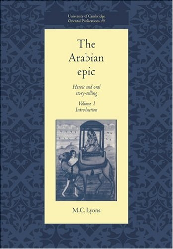 The Arabian Epic: Volume 1, Introduction: Heroic and Oral Story-telling: Introduction v. 1 (University of Cambridge Oriental Publications)