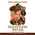 Chocolate Fever Audiobook by Robert Kimmel Smith Narrated by Lionel Wilson