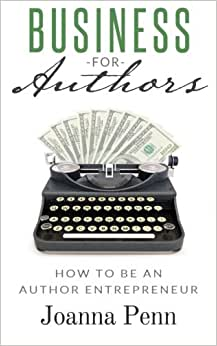 Business For Authors: How To Be An Author Entrepreneur