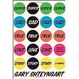 Super Sad True Love Story: A Novel ~ Gary Shteyngart