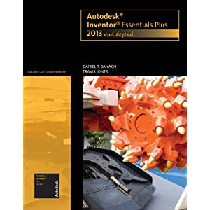 Autodesk Inventor Essentials Plus: 2013 and Beyond (with CAD Connect Web Site Printed Access Card) (Autodesk 2013 Now Available!)